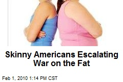 Skinny Americans Escalating War on the Fat