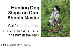 Hunting Dog Steps on Gun, Shoots Master