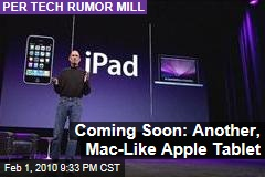 Coming Soon: Another, Mac-Like Apple Tablet