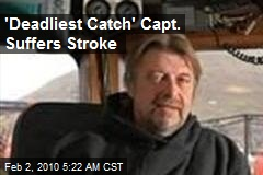'Deadliest Catch' Capt. Suffers Stroke