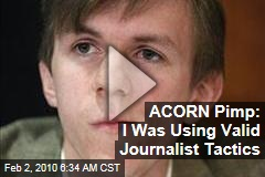 ACORN Pimp: I Was Using Valid Journalist Tactics