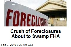 Crush of Foreclosures About to Swamp FHA