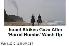Israel Strikes Gaza After 'Barrel Bombs' Wash Up