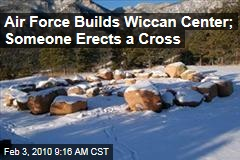 Air Force Builds Wiccan Center; Someone Erects a Cross