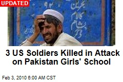 3 US Soldiers Killed in Attack on Pakistan Girls' School