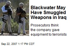 Blackwater May Have Smuggled Weapons in Iraq