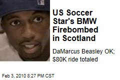 US Soccer Star's BMW Firebombed in Scotland