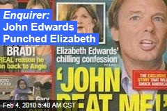 Enquirer: John Edwards Punched Elizabeth