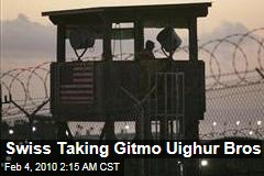 Swiss Taking Gitmo Uighur Bros