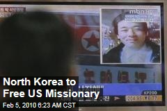 North Korea to Free US Missionary