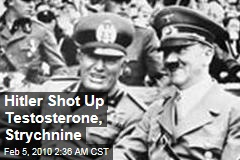 Hitler Shot Up Testosterone, Strychnine