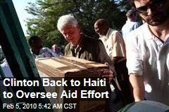 Clinton Back to Haiti to Oversee Aid Effort