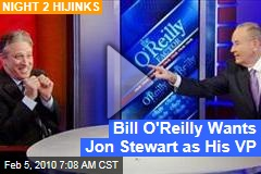 Bill O'Reilly Wants Jon Stewart as His VP