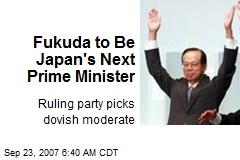 Fukuda to Be Japan's Next Prime Minister