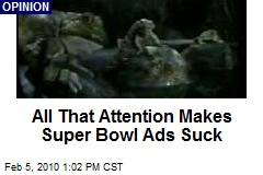 All That Attention Makes Super Bowl Ads Suck