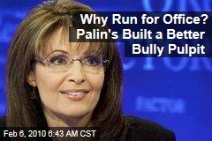 Why Run for Office? Palin's Built a Better Bully Pulpit