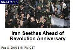 Iran Seethes Ahead of Revolution Anniversary
