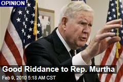 Good Riddance to Rep. Murtha