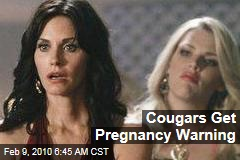 Cougars Get Pregnancy Warning