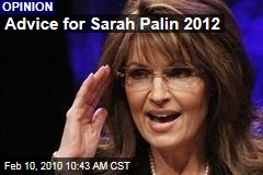 Advice for Sarah Palin 2012