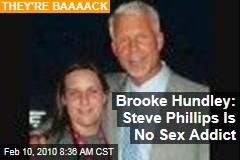 Brooke Hundley: Steve Phillips Is No Sex Addict