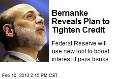 Bernanke Reveals Plan to Tighten Credit