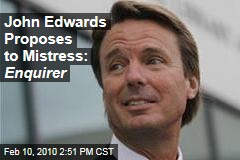 John Edwards Proposes to Mistress: Enquirer