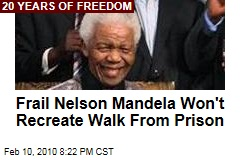 Frail Nelson Mandela Won't Recreate Walk From Prison