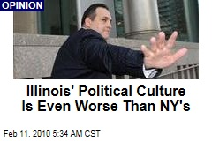 Illinois' Political Culture Is Even Worse Than NY's