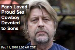 Fans Loved Proud Sea Cowboy Devoted to Sons
