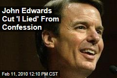 John Edwards Cut 'I Lied' From Confession