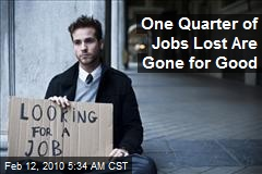 One Quarter of Jobs Lost Are Gone for Good