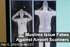 Muslims Issue Fatwa Against Airport Scanners