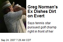 Greg Norman's Ex Dishes Dirt on Evert