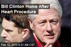 Bill Clinton Home After Heart Procedure
