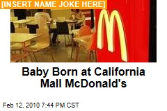 Baby Born at California Mall McDonald's