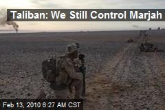 Taliban: We Still Control Marjah