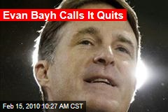 Evan Bayh Calls It Quits