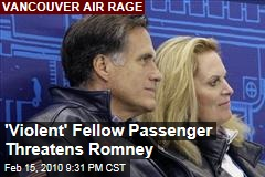 'Violent' Fellow Passenger Threatens Romney