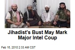 Jihadist's Bust May Mark Major Intel Coup