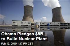 Obama Pledges $8B to Build Nuclear Plant