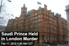 Saudi Prince Held in London Murder