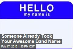 Someone Already Took Your Awesome Band Name
