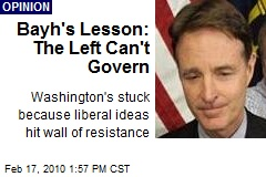 Bayh's Lesson: The Left Can't Govern