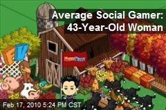 Average Social Gamer: 43-Year-Old Woman