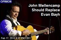 John Mellencamp Should Replace Evan Bayh