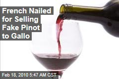French Nailed for Selling Fake Pinot to Gallo