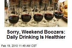 Sorry, Weekend Boozers: Daily Drinking Is Healthier