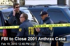 FBI to Close 2001 Anthrax Case