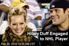 Hilary Duff Engaged to NHL Player